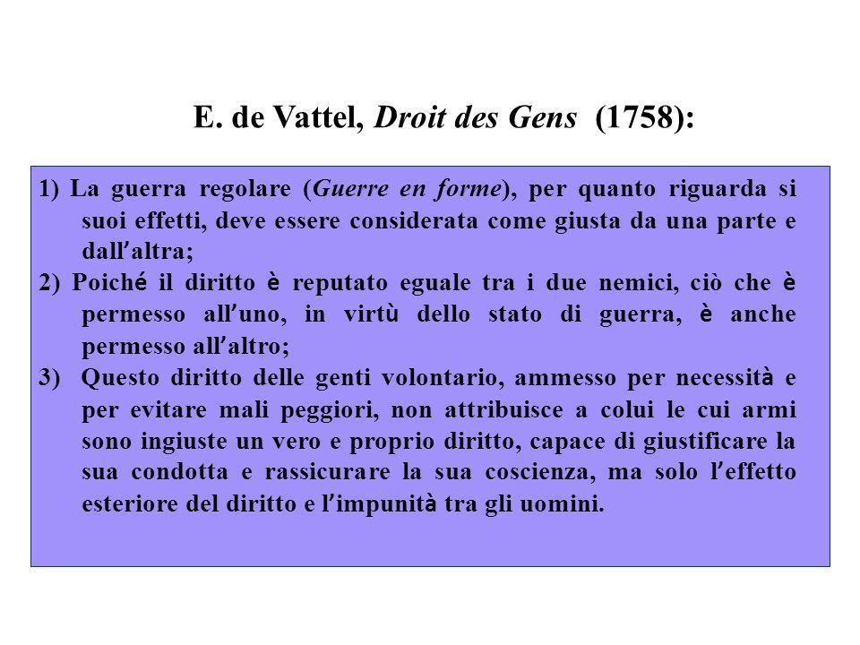 E. de Vattel, Droit des Gens (1758): 1) La guerra regolare (Guerre en forme), per quanto riguarda si suoi effetti, deve essere considerata come giusta