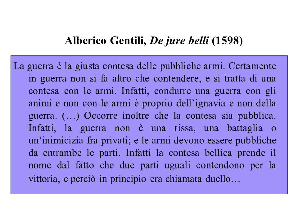 Alberico Gentili, De jure belli (1598) La guerra è la giusta contesa delle pubbliche armi.