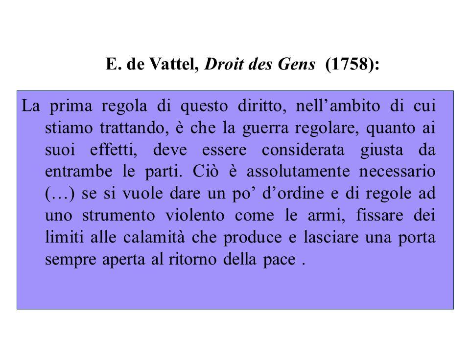 E. de Vattel, Droit des Gens (1758): La prima regola di questo diritto, nell'ambito di cui stiamo trattando, è che la guerra regolare, quanto ai suoi