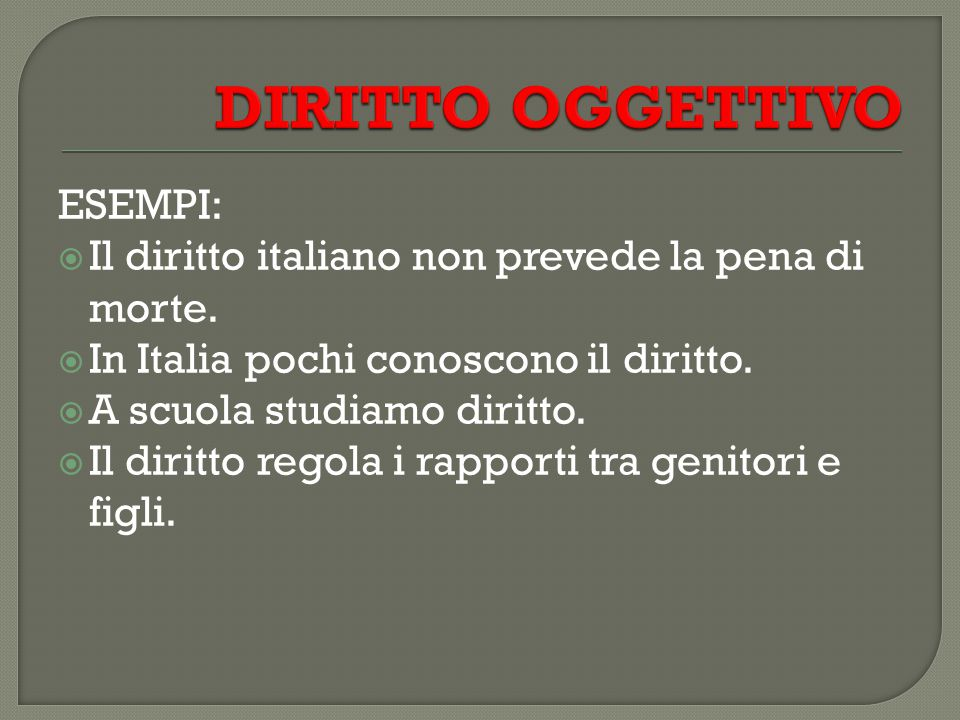ESEMPI:  Il diritto italiano non prevede la pena di morte.  In Italia pochi conoscono il diritto.  A scuola studiamo diritto.  Il diritto regola i