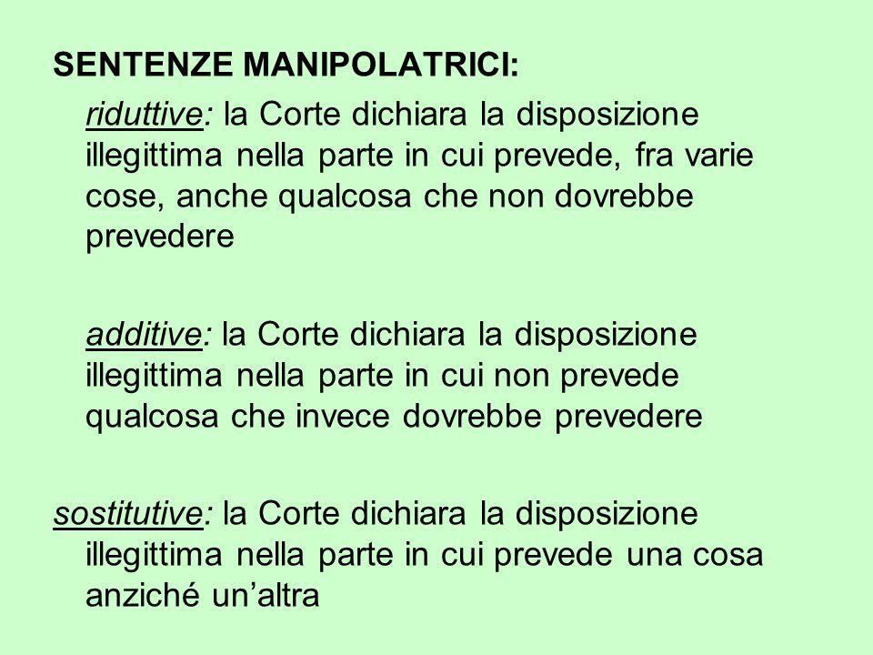SENTENZE MANIPOLATRICI: riduttive: la Corte dichiara la disposizione illegittima nella parte in cui prevede, fra varie cose, anche qualcosa che non do