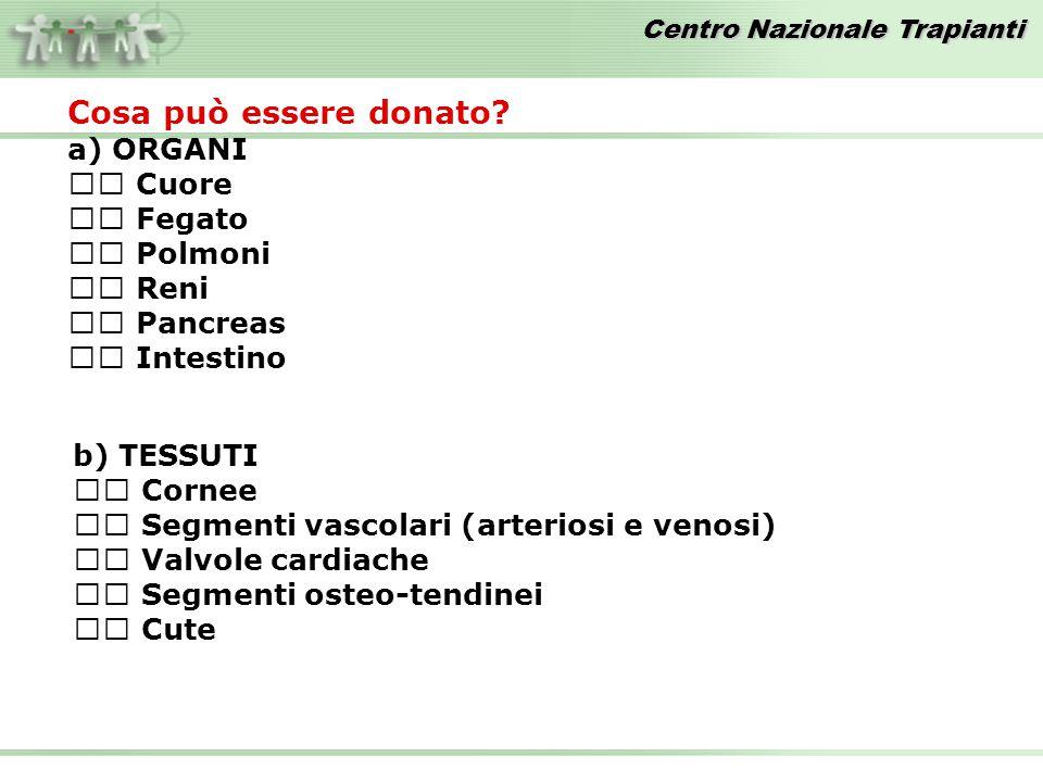 Cosa può essere donato? a) ORGANI Cuore Fegato Polmoni Reni Pancreas Intestino b) TESSUTI Cornee Segmenti vascolari (arteriosi e venosi) Valvole cardi