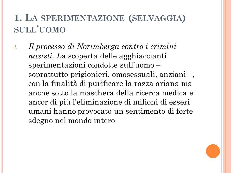 1.L A SPERIMENTAZIONE ( SELVAGGIA ) SULL ' UOMO I.