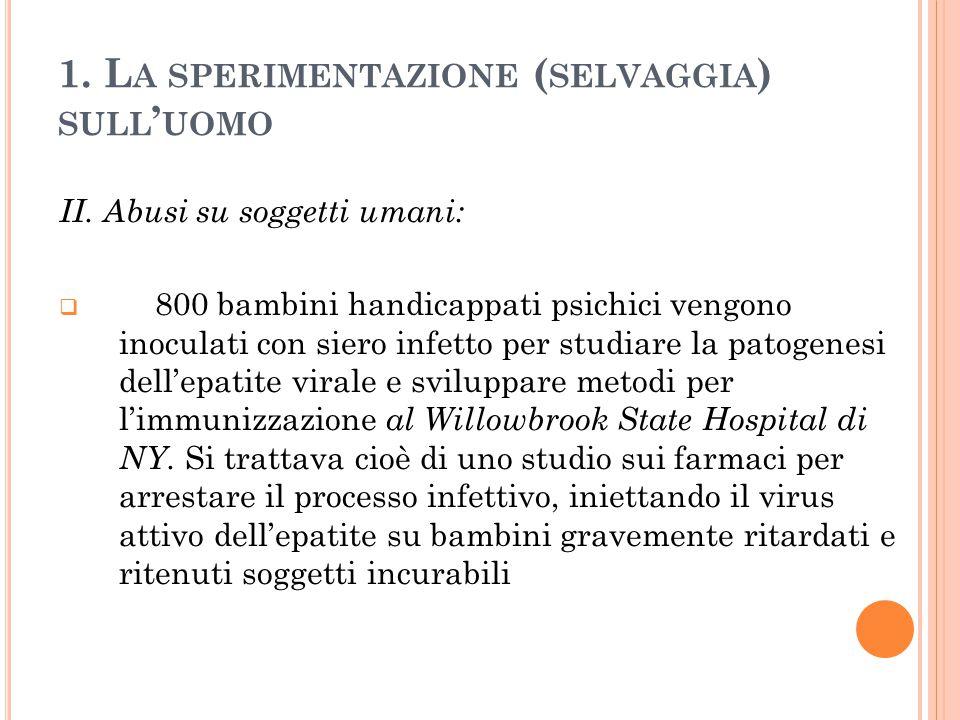 1.L A SPERIMENTAZIONE ( SELVAGGIA ) SULL ' UOMO II.