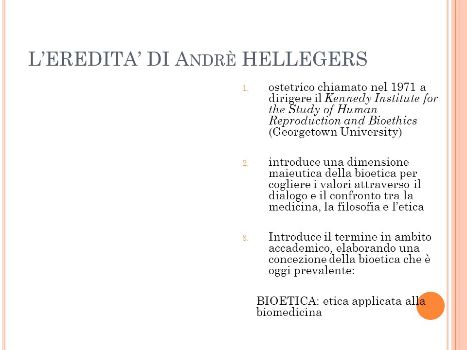 L'EREDITA' DI A NDRÈ HELLEGERS 1. ostetrico chiamato nel 1971 a dirigere il Kennedy Institute for the Study of Human Reproduction and Bioethics (Georg