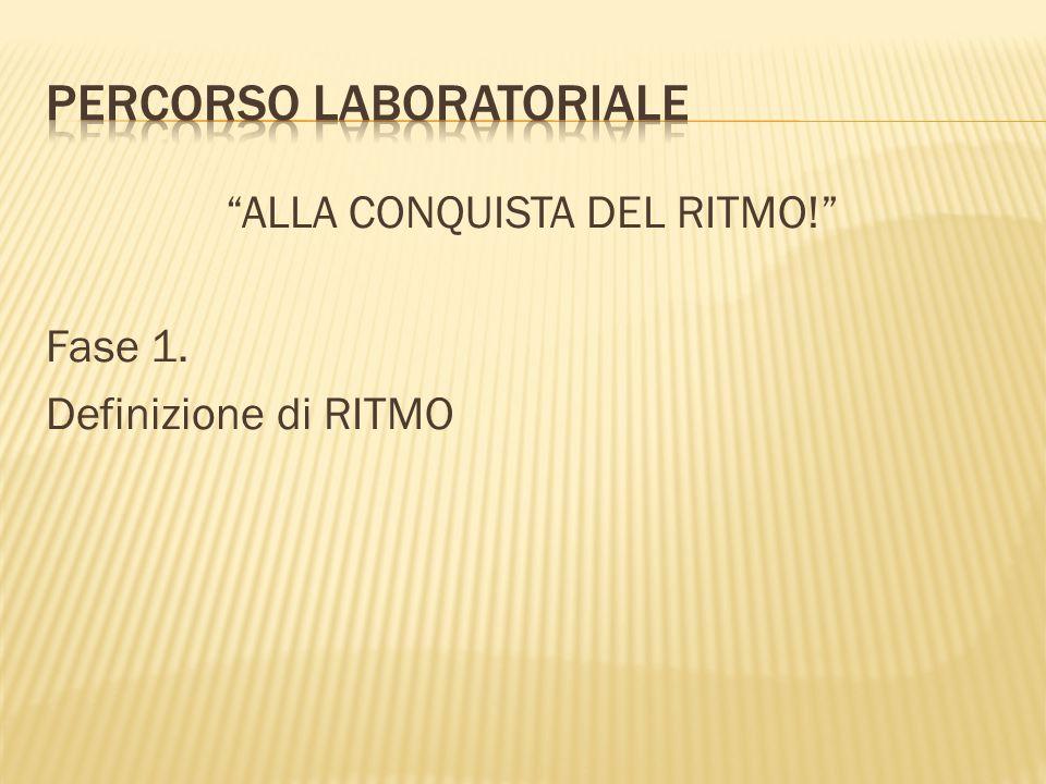 """""""ALLA CONQUISTA DEL RITMO!"""" Fase 1. Definizione di RITMO"""