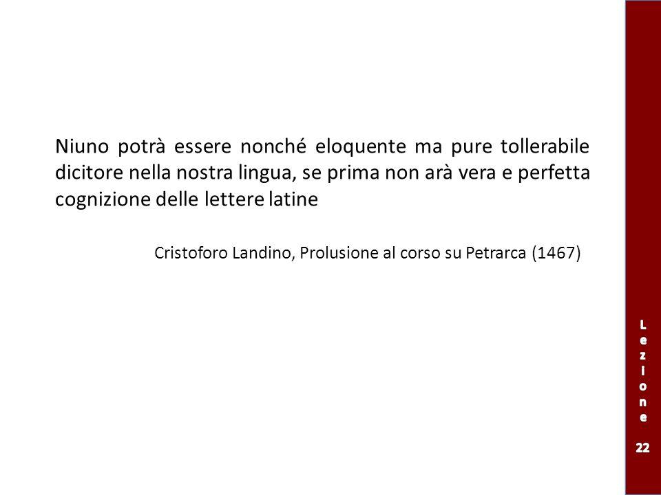 Niuno potrà essere nonché eloquente ma pure tollerabile dicitore nella nostra lingua, se prima non arà vera e perfetta cognizione delle lettere latine