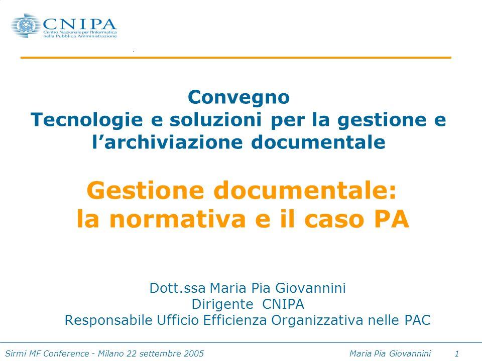 Sirmi MF Conference - Milano 22 settembre 2005 Maria Pia Giovannini 42 Il protocollo nelle PAL Monitoraggio progetti della 1° fase di e-gov: SAL al 15-9-2005 AOO complessive previste 899 di cui 161 operative stato di completamento dei progetti 18%