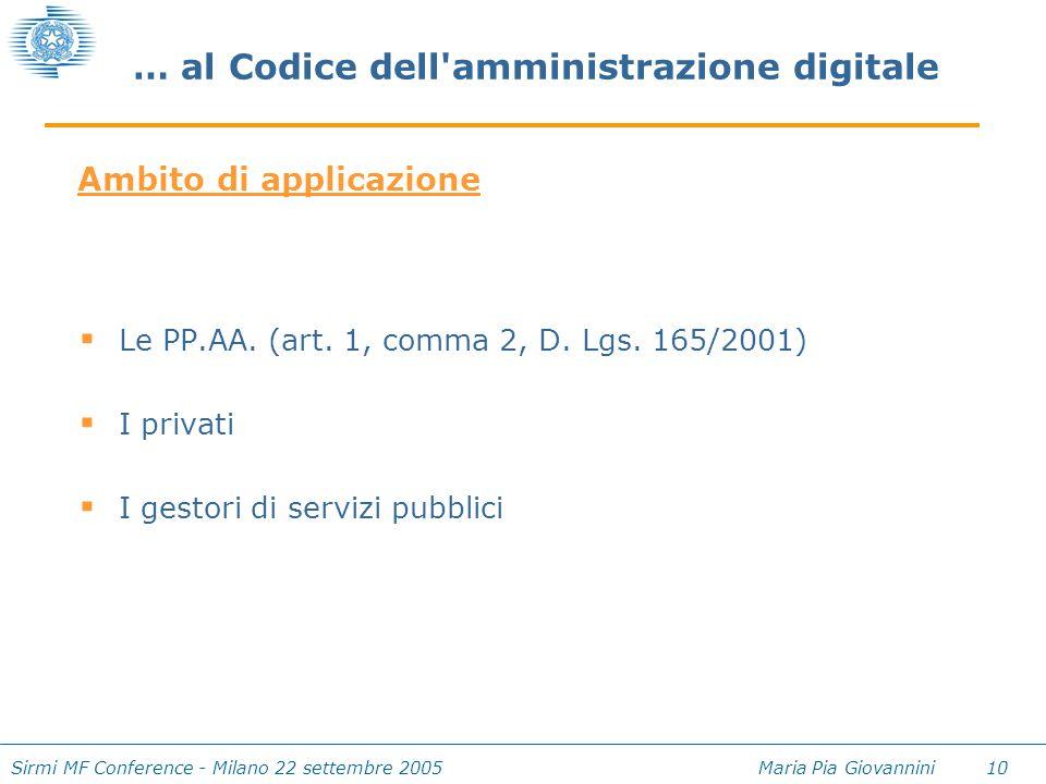 Sirmi MF Conference - Milano 22 settembre 2005 Maria Pia Giovannini 10 … al Codice dell'amministrazione digitale  Le PP.AA. (art. 1, comma 2, D. Lgs.