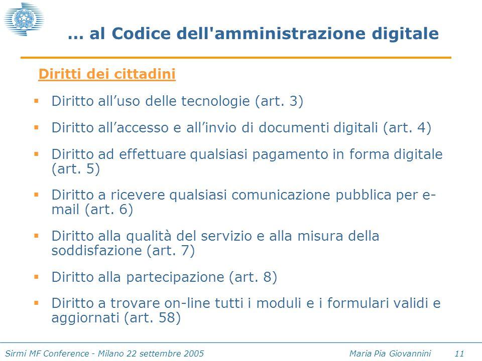 Sirmi MF Conference - Milano 22 settembre 2005 Maria Pia Giovannini 11 … al Codice dell'amministrazione digitale  Diritto all'uso delle tecnologie (a