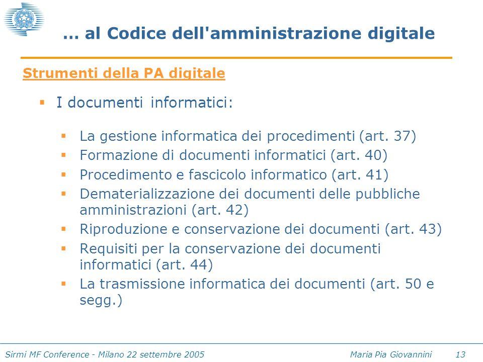 Sirmi MF Conference - Milano 22 settembre 2005 Maria Pia Giovannini 13 … al Codice dell'amministrazione digitale  La gestione informatica dei procedi