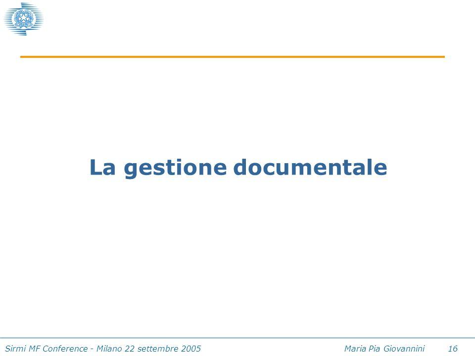 Sirmi MF Conference - Milano 22 settembre 2005 Maria Pia Giovannini 16 La gestione documentale
