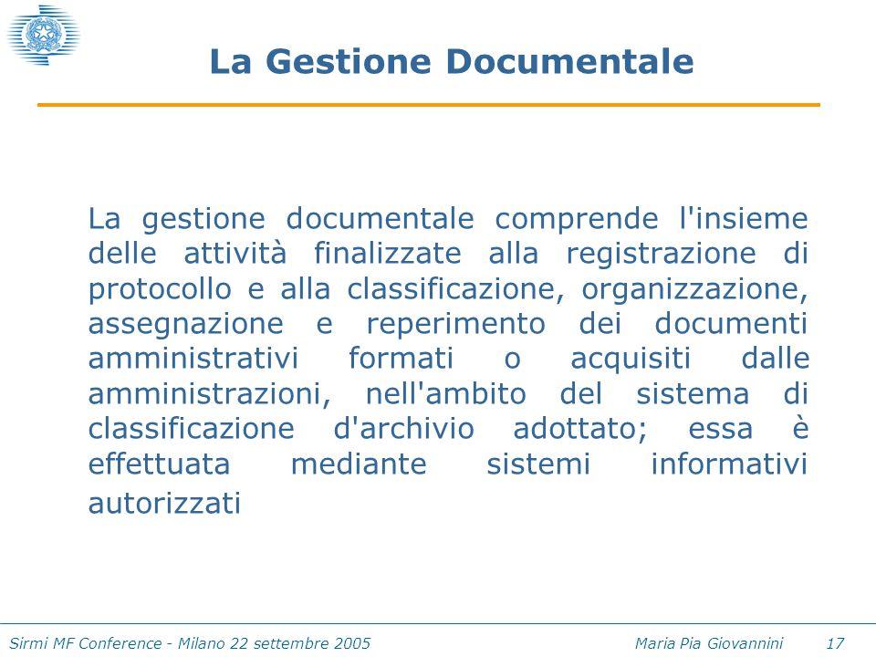 Sirmi MF Conference - Milano 22 settembre 2005 Maria Pia Giovannini 17 La Gestione Documentale La gestione documentale comprende l'insieme delle attiv