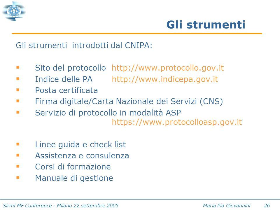 Sirmi MF Conference - Milano 22 settembre 2005 Maria Pia Giovannini 26 Gli strumenti Gli strumenti introdotti dal CNIPA:  Sito del protocollo http://