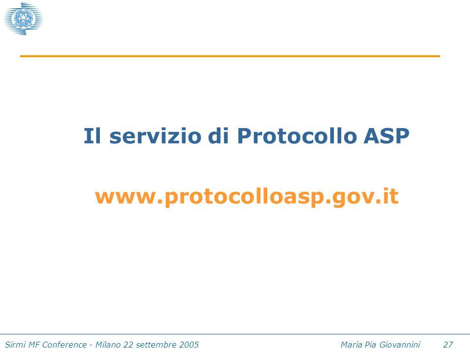 Sirmi MF Conference - Milano 22 settembre 2005 Maria Pia Giovannini 27 Il servizio di Protocollo ASP www.protocolloasp.gov.it