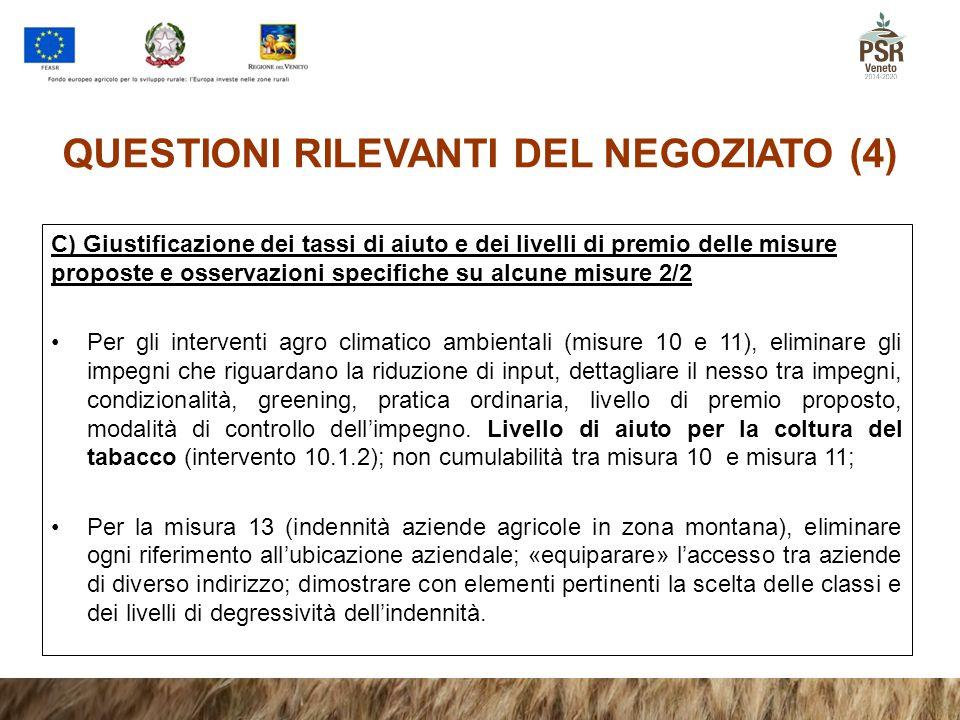 QUESTIONI RILEVANTI DEL NEGOZIATO (4) C) Giustificazione dei tassi di aiuto e dei livelli di premio delle misure proposte e osservazioni specifiche su