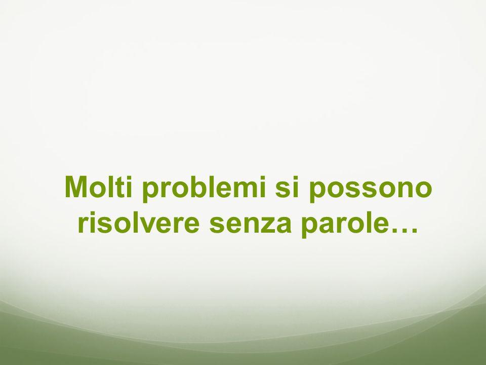 Molti problemi si possono risolvere senza parole…