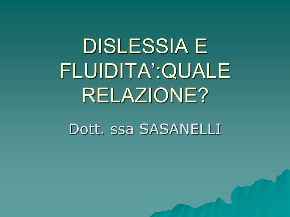 DISLESSIA E FLUIDITA':QUALE RELAZIONE? Dott. ssa SASANELLI