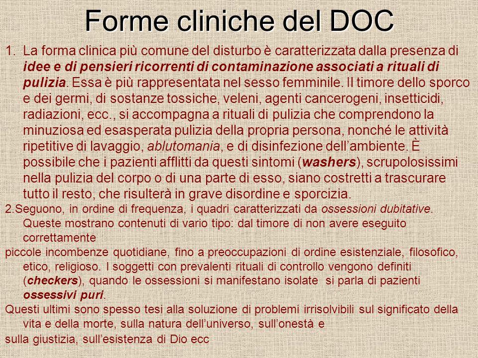Forme cliniche del DOC 1.La forma clinica più comune del disturbo è caratterizzata dalla presenza di idee e di pensieri ricorrenti di contaminazione associati a rituali di pulizia.
