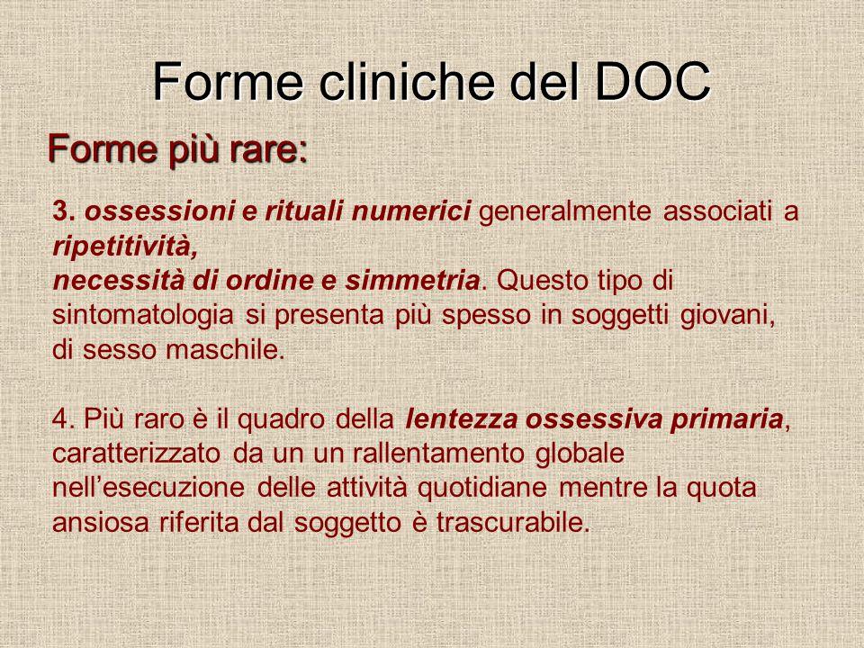 Forme cliniche del DOC Forme più rare: 3. ossessioni e rituali numerici generalmente associati a ripetitività, necessità di ordine e simmetria. Questo