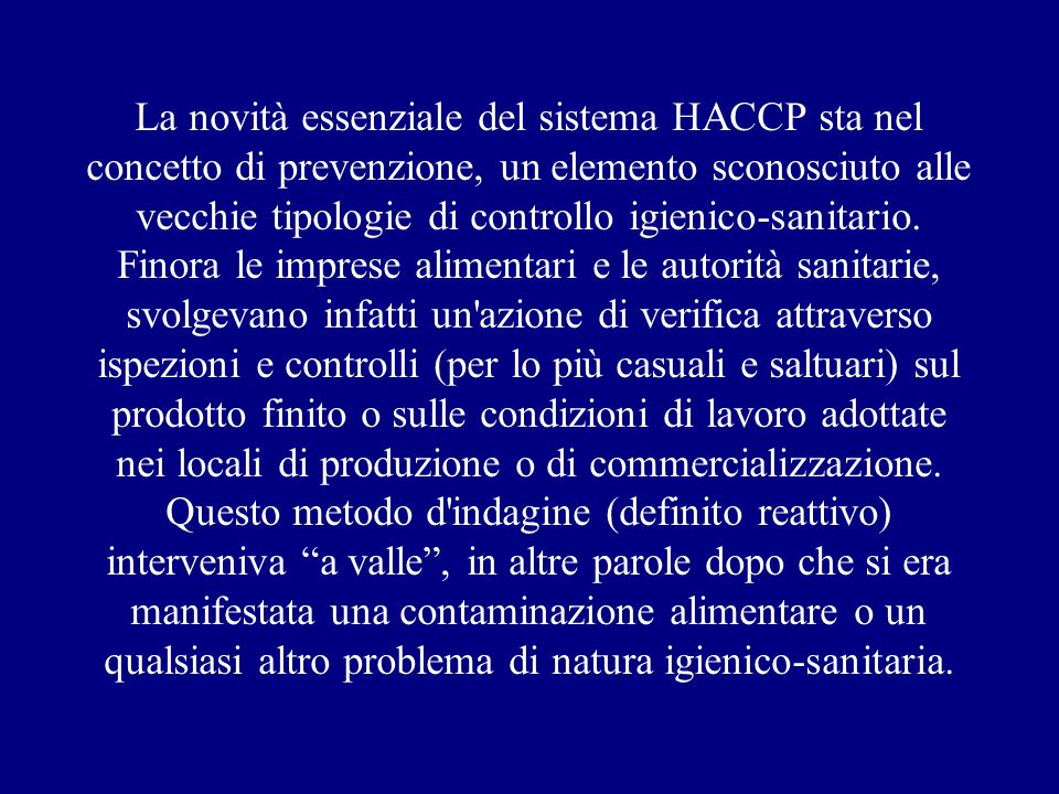 La novità essenziale del sistema HACCP sta nel concetto di prevenzione, un elemento sconosciuto alle vecchie tipologie di controllo igienico-sanitario.