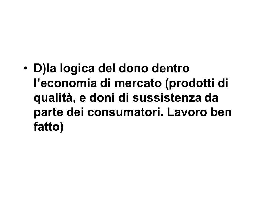D)la logica del dono dentro l'economia di mercato (prodotti di qualità, e doni di sussistenza da parte dei consumatori.