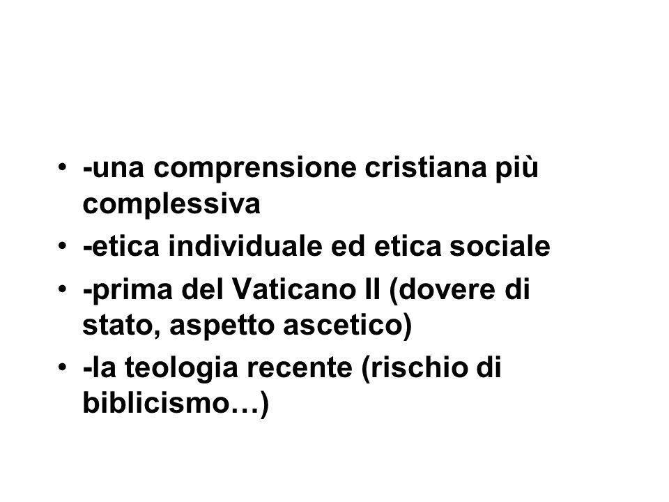 -una comprensione cristiana più complessiva -etica individuale ed etica sociale -prima del Vaticano II (dovere di stato, aspetto ascetico) -la teologia recente (rischio di biblicismo…)