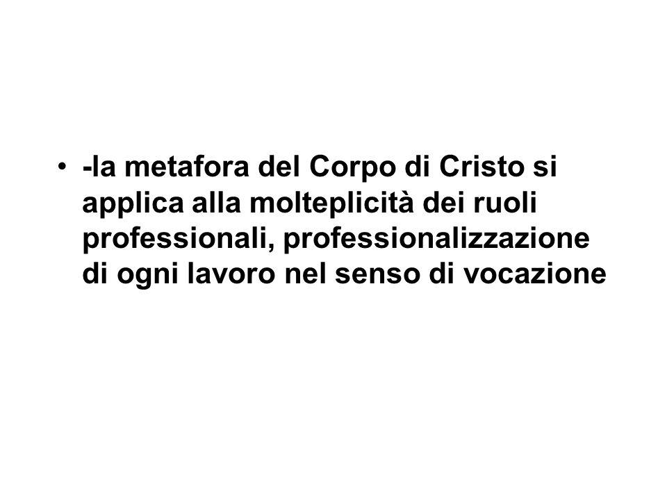 -la metafora del Corpo di Cristo si applica alla molteplicità dei ruoli professionali, professionalizzazione di ogni lavoro nel senso di vocazione