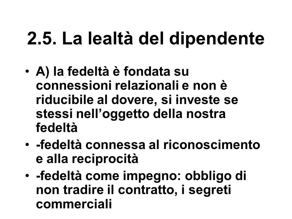 2.5. La lealtà del dipendente A) la fedeltà è fondata su connessioni relazionali e non è riducibile al dovere, si investe se stessi nell'oggetto della