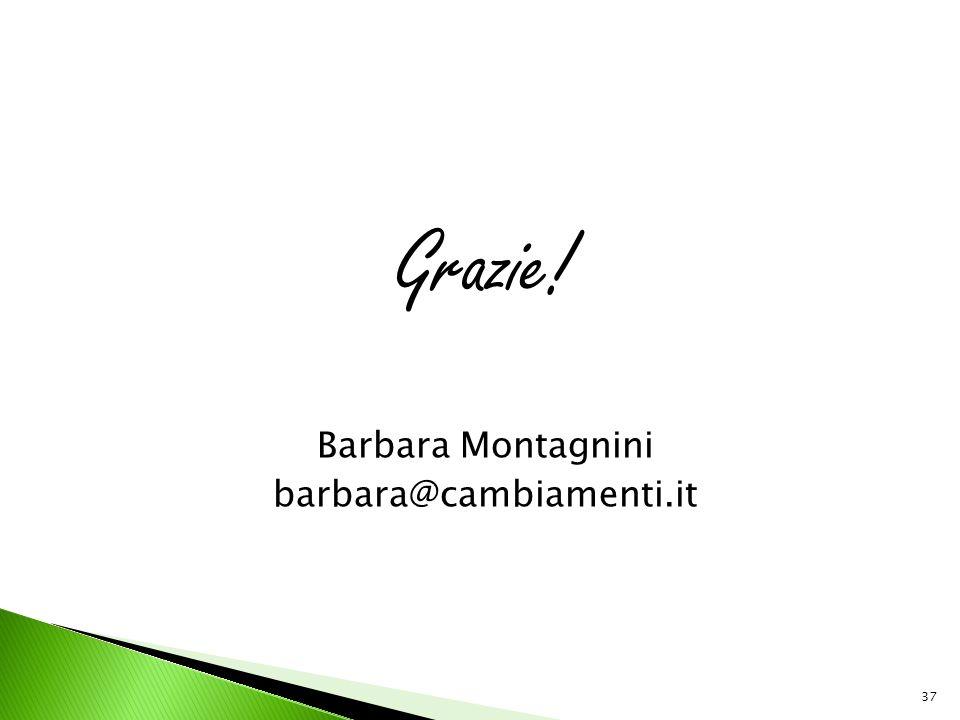 Grazie! Barbara Montagnini barbara@cambiamenti.it 37