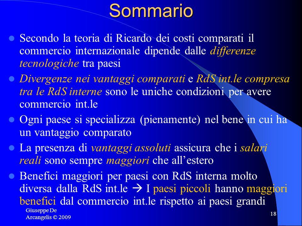 Giuseppe De Arcangelis © 2009 17 Dimensione dei paesi e benefici del commercio int.le Tanto più diversa la RdS int.le dalla RdS di autarchia, tanto ma