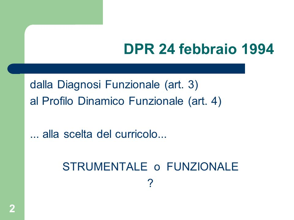 DPR 24 febbraio 1994 dalla Diagnosi Funzionale (art. 3) al Profilo Dinamico Funzionale (art. 4)... alla scelta del curricolo... STRUMENTALE o FUNZIONA