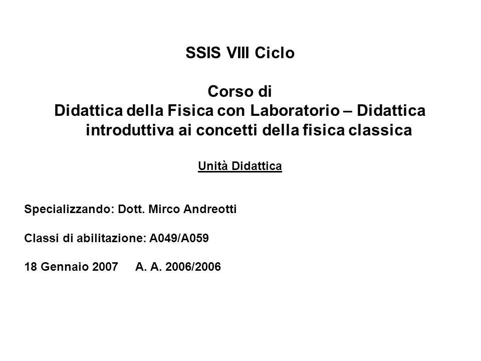 SSIS VIII Ciclo Corso di Didattica della Fisica con Laboratorio – Didattica introduttiva ai concetti della fisica classica Unità Didattica Specializza