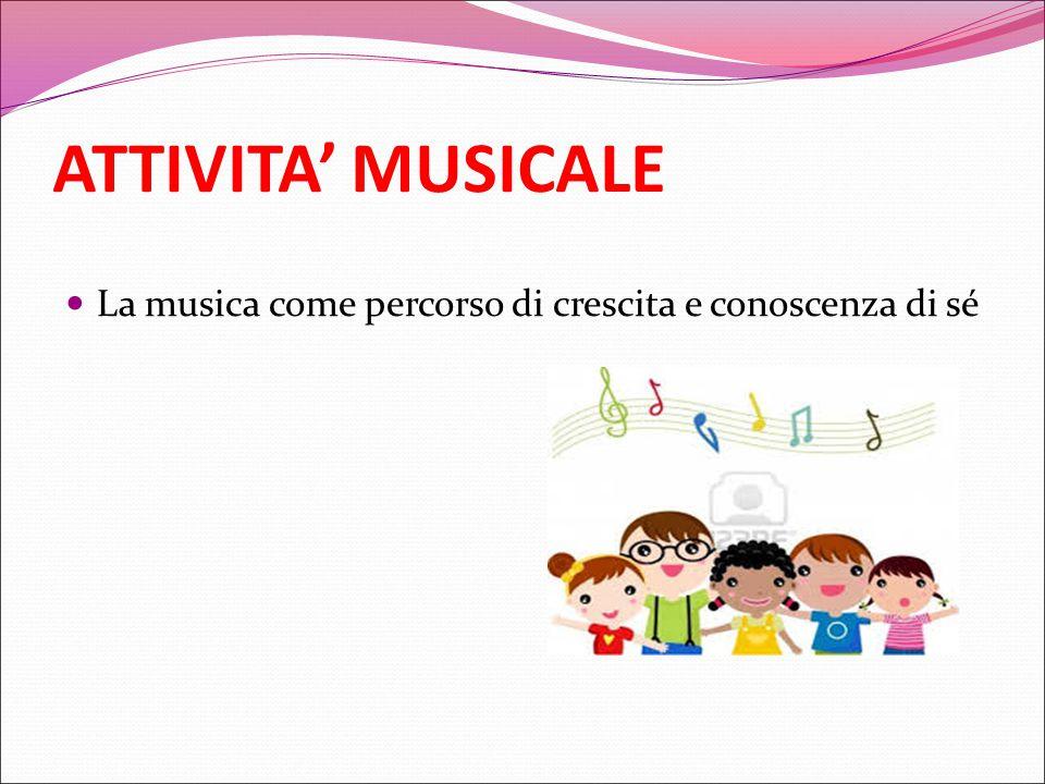 ATTIVITA' MUSICALE La musica come percorso di crescita e conoscenza di sé