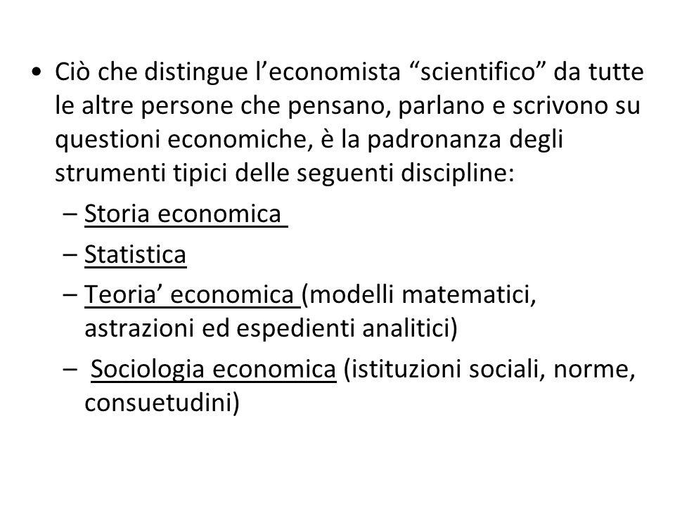 """Ciò che distingue l'economista """"scientifico"""" da tutte le altre persone che pensano, parlano e scrivono su questioni economiche, è la padronanza degli"""