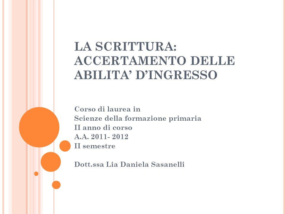 LA SCRITTURA: ACCERTAMENTO DELLE ABILITA' D'INGRESSO Corso di laurea in Scienze della formazione primaria II anno di corso A.A. 2011- 2012 II semestre