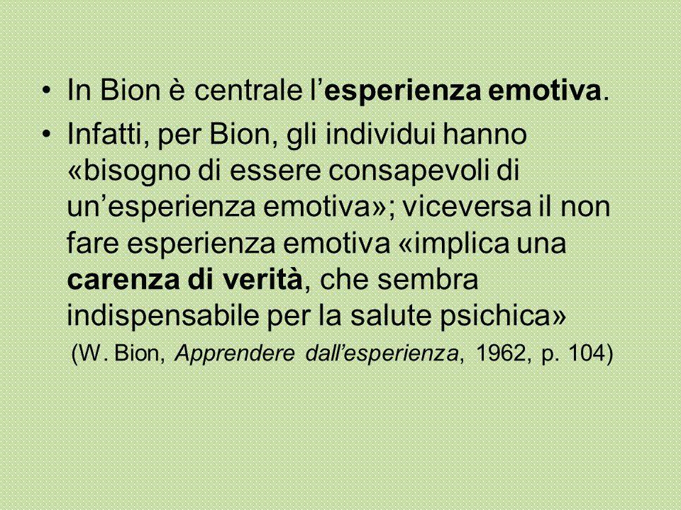 In Bion è centrale l'esperienza emotiva.