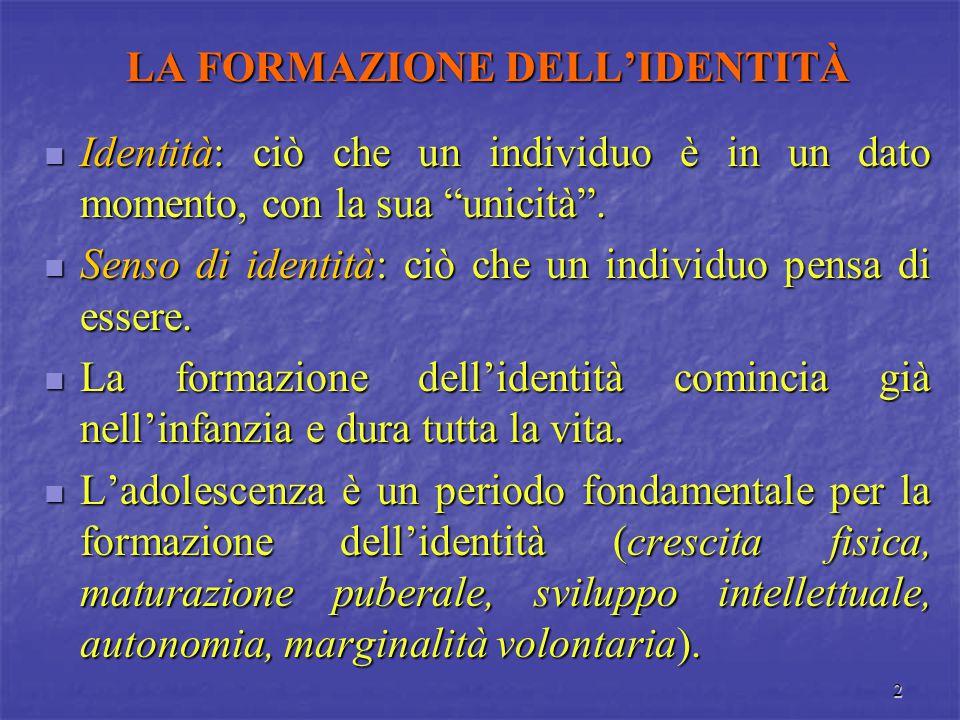 """2 LA FORMAZIONE DELL'IDENTITÀ Identità: ciò che un individuo è in un dato momento, con la sua """"unicità"""". Identità: ciò che un individuo è in un dato m"""