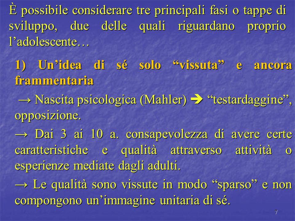 """7 1) Un'idea di sé solo """"vissuta"""" e ancora frammentaria → Nascita psicologica (Mahler)  """"testardaggine"""", opposizione. → Nascita psicologica (Mahler)"""