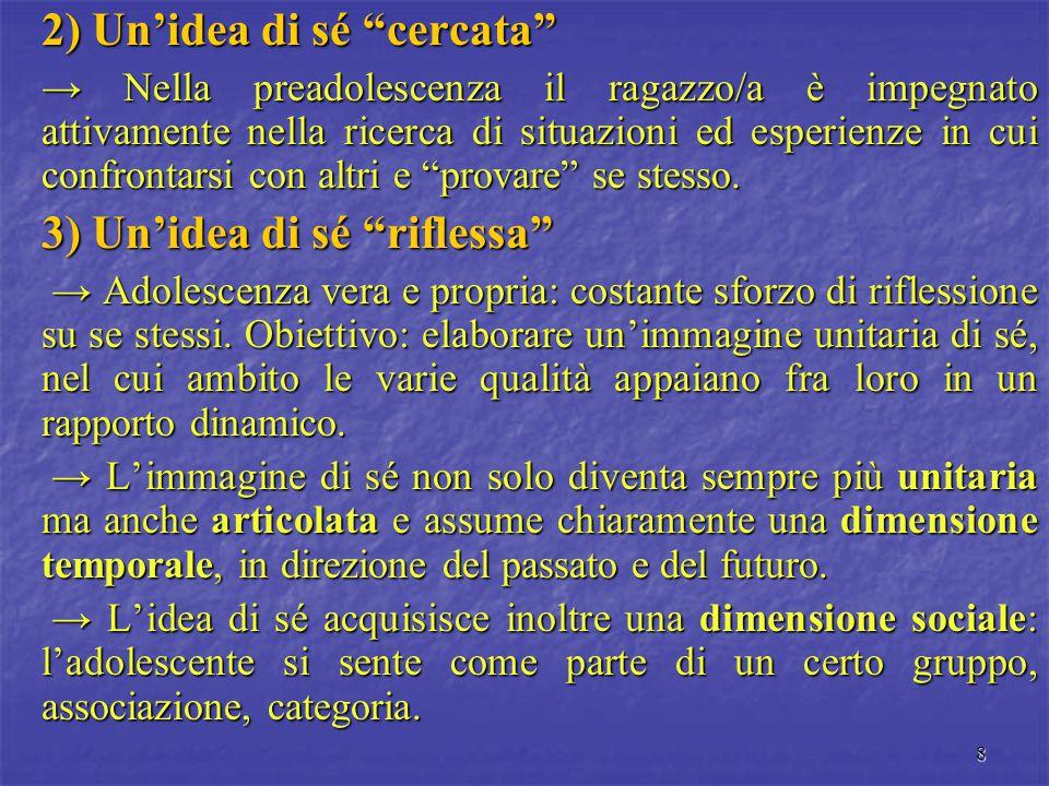 """8 2) Un'idea di sé """"cercata"""" → Nella preadolescenza il ragazzo/a è impegnato attivamente nella ricerca di situazioni ed esperienze in cui confrontarsi"""