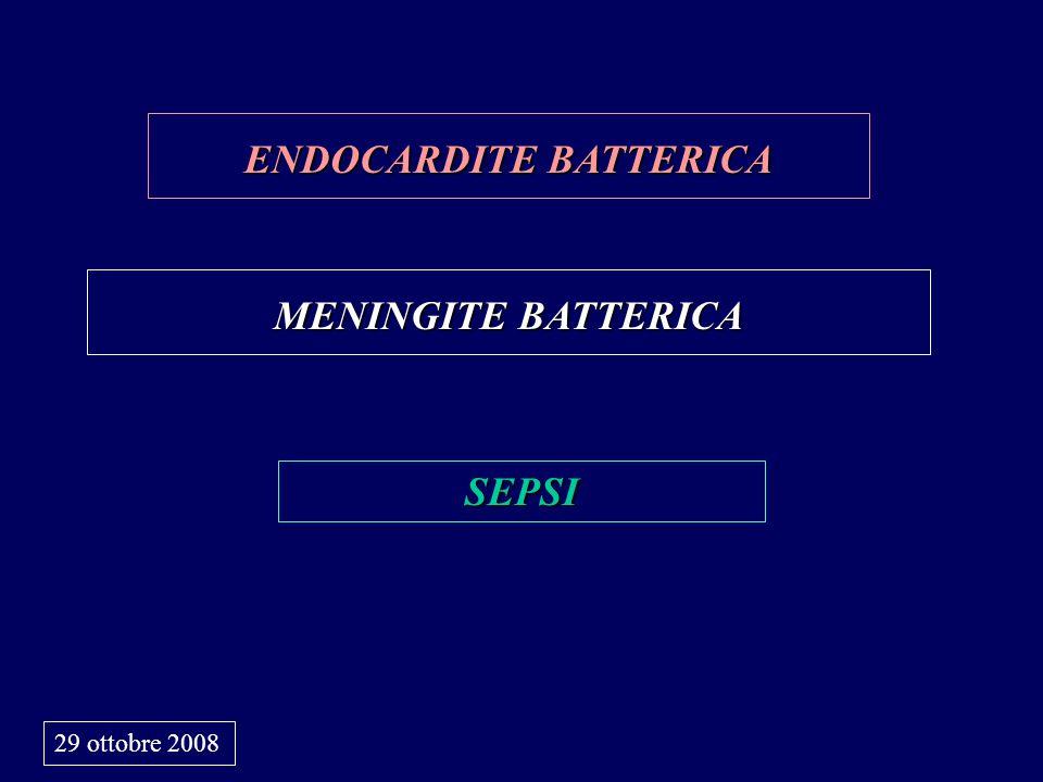 ENDOCARDITE BATTERICA MENINGITE BATTERICA SEPSI 29 ottobre 2008