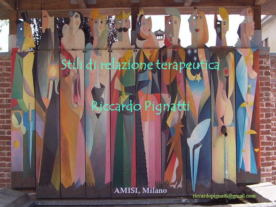Stili di relazione terapeutica Riccardo Pignatti AMISI, Milano riccardopignatti@gmail.com