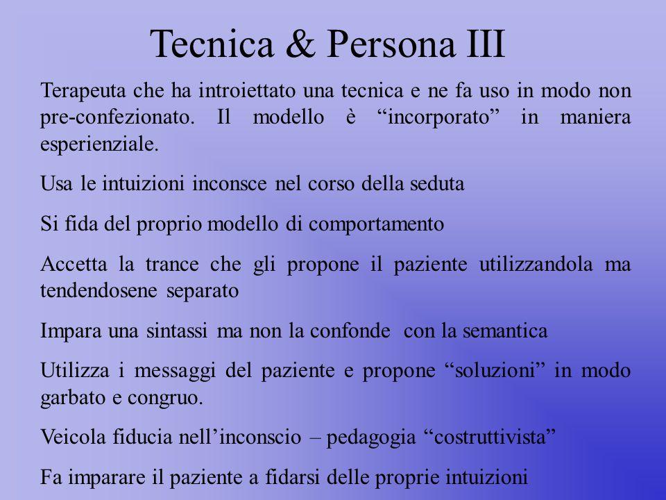Tecnica & Persona III Terapeuta che ha introiettato una tecnica e ne fa uso in modo non pre-confezionato.