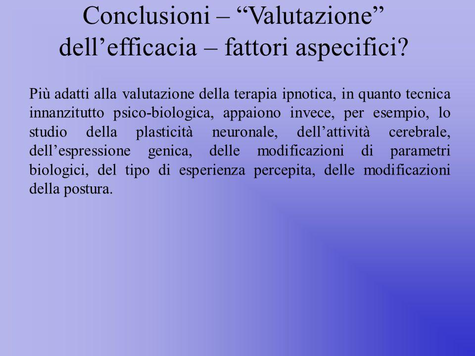 Conclusioni – Valutazione dell'efficacia – fattori aspecifici.