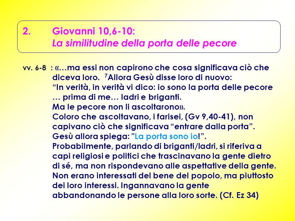 2.Giovanni 10,6-10: La similitudine della porta delle pecore vv. 6-8 : «…ma essi non capirono che cosa significava ciò che diceva loro. 7 Allora Gesù