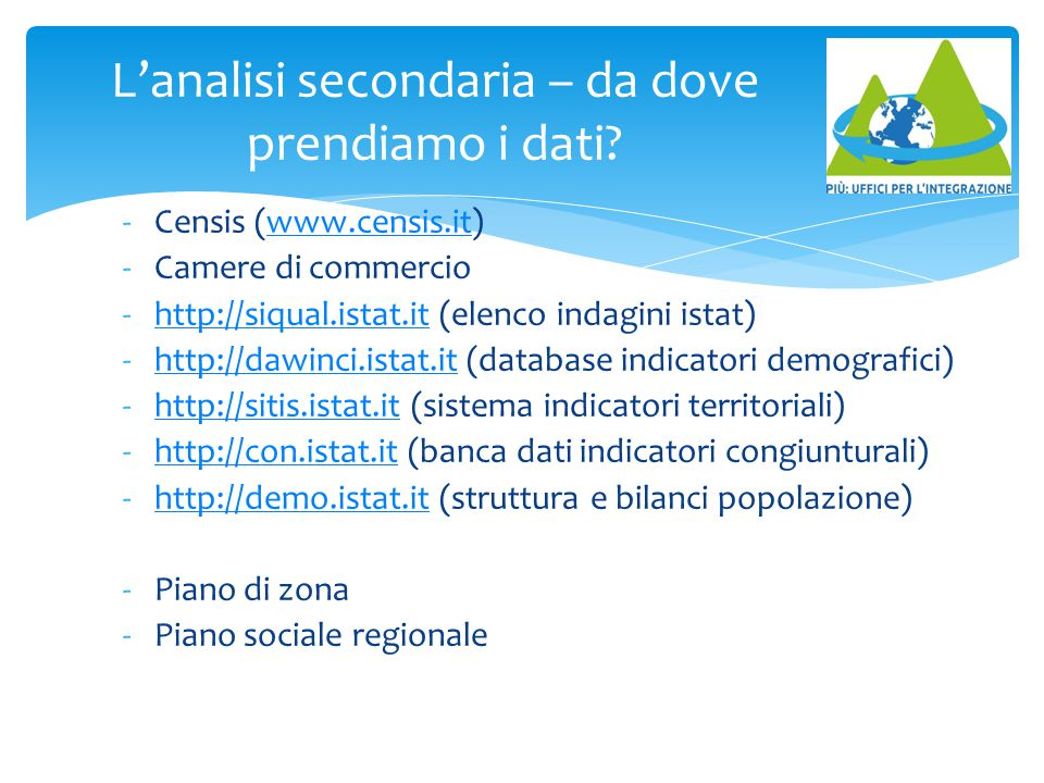 L'analisi secondaria – da dove prendiamo i dati? -Censis (www.censis.it)www.censis.it -Camere di commercio -http://siqual.istat.it (elenco indagini is