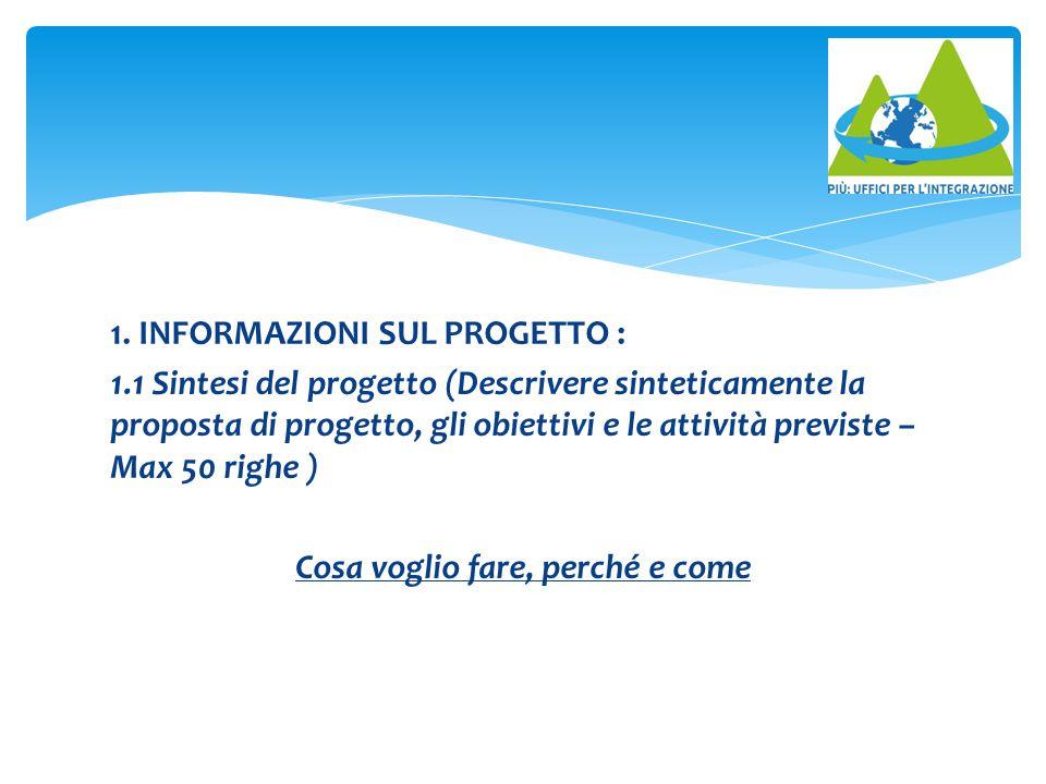 1. INFORMAZIONI SUL PROGETTO : 1.1 Sintesi del progetto (Descrivere sinteticamente la proposta di progetto, gli obiettivi e le attività previste – Max