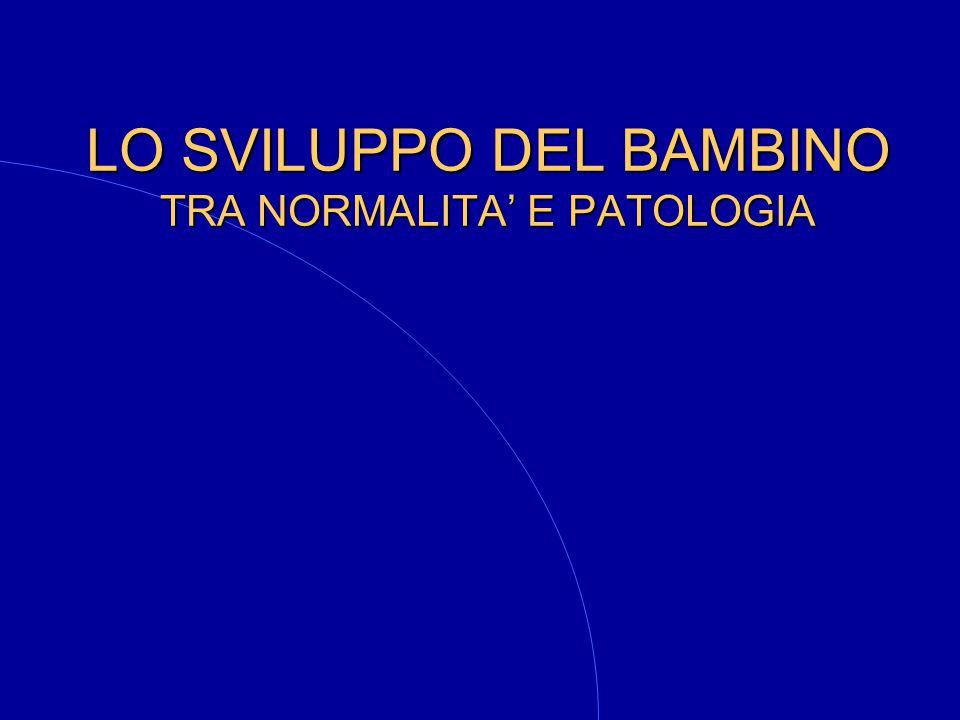 LO SVILUPPO DEL BAMBINO TRA NORMALITA' E PATOLOGIA
