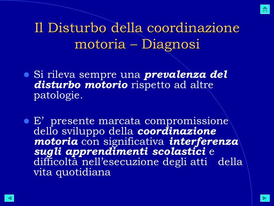 Il Disturbo della coordinazione motoria – Diagnosi Si rileva sempre una prevalenza del disturbo motorio rispetto ad altre patologie.