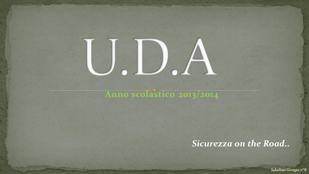 Anno scolastico 2013/2014 Saladino Giorgio 2^B Sicurezza on the Road..